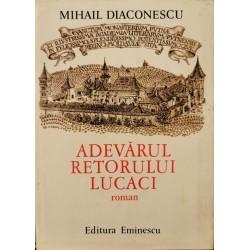 Adevarul retorului Lucaci - Mihail Diaconescu