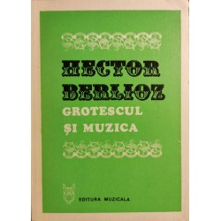 Grotescul si muzica - Hector Berlioz