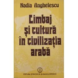 Limbaj si cultura in civilizatia araba - Nadia Anghelescu