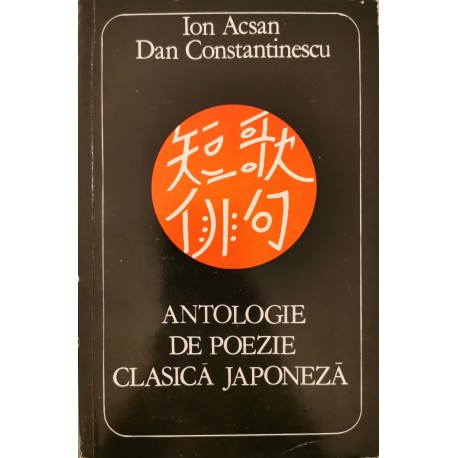 Antologie de poezie clasica japoneza - Ion Acsan, Dan Constantinescu