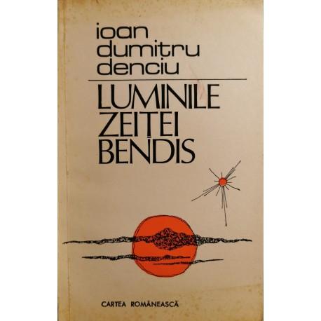 Luminile Zeitei Bendis - Ioan Dumitru Denciu