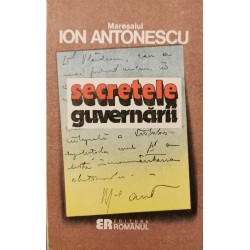 Secretele guvernarii - Maresalul Ion Antonescu