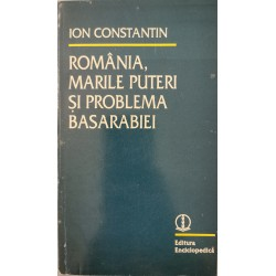 Romania, marile puteri si problema Basarabiei - Ion Constantin