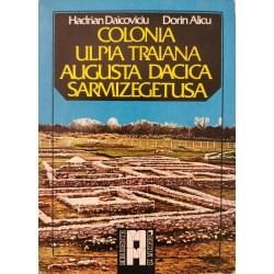 Colonia Ulpia Traiana Augusta Dacica Sarmizegetusa - Hadrian Daicoviciu, Dorin Alicu
