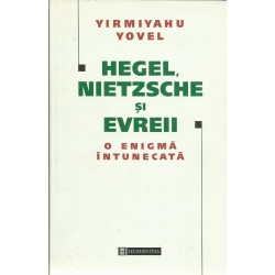 Hegel, Nietzsche si evreii. O enigma intunecata - Yirmiyahu Yovel