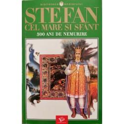 Stefan cel Mare si Sfant: 500 ani de nemurire