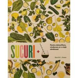 Sucuri +. Pentru detoxifiere, vindecare si o viata sanatoasa - Kara M. L. Rosen