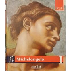 Viata si opera lui Michelangelo (Colectia Pictori de Geniu, Adevarul, Vol. 1)